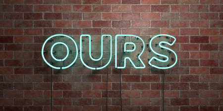 ours: OURS - fluorescent Neon tube Sign on brickwork - Front view - 3D rendered royalty free stock picture. Can be used for online banner ads and direct mailers.