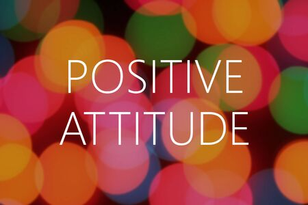 positive attitude: Positive Attitude text on colorful background bokeh