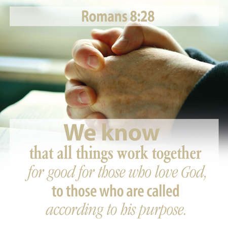 Romans 8:28 We know that all things work together for good for those who love God, to those who are called according to his purpose.