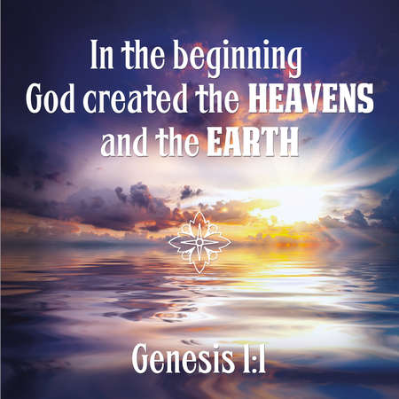 In the beginning God created the heavens and the earth Genesis 1:1