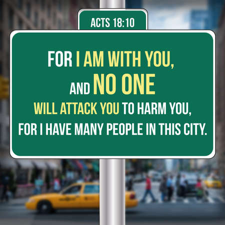 Acts 18:10 For I am with you, and no one will attack you to harm you, for I have many people in this city.