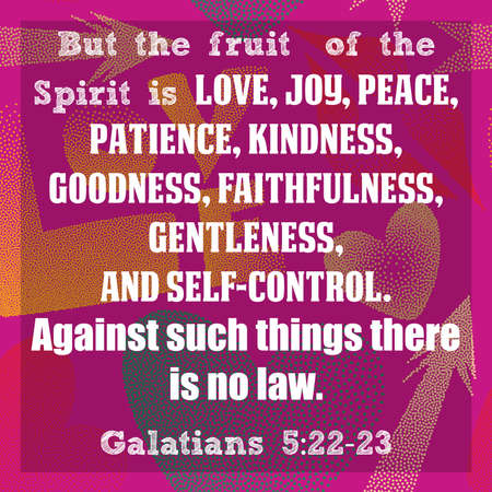 But the fruit of the spirit is love, joy, peace, patience, kindness, goodness, faithfulness, gentleness, and self-control. Against such things there is no law. Galatians 5:22-23 写真素材