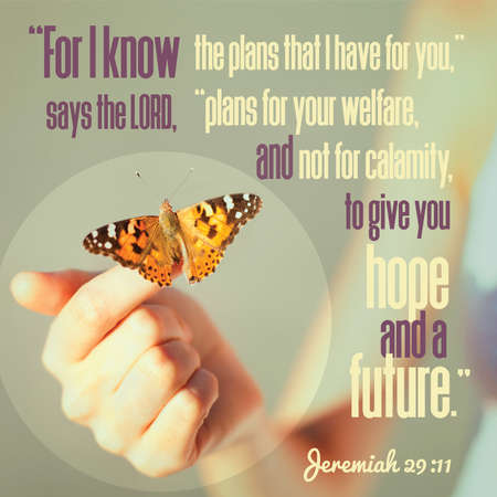 """For I know the plans that I have for you,� says the LORD, ""plans for your welfare, and not for calamity, to give you hope and a future.� Jeremiah 29:11 Redactioneel"