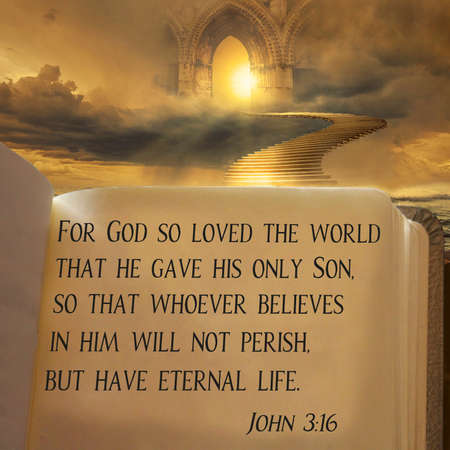 For God so loved the world that he gave his only Son, so that whoever believes in him will not perish, but have eternal life. John 3:16