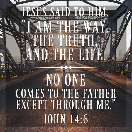"Jesus said to him, ""I am the way, the truth, and the life. No one comes to the Father except through me."" John 14:6"
