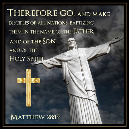 Therefore go, and make disciples of all nations, baptizing them in the name of the Father and of the Son and of the Holy Spirit. Matthew 28:19 Stock Photo