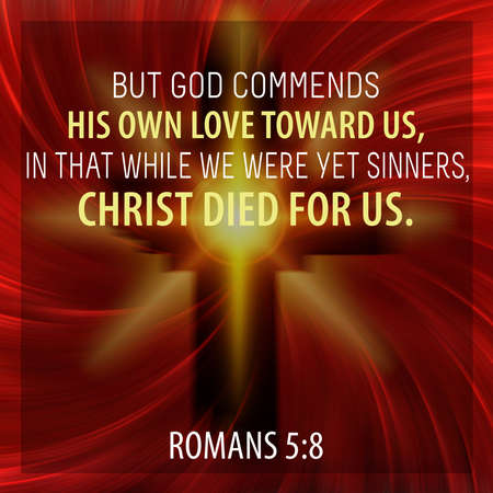 But God commends his own love toward us, in that while we were yet sinners, Christ died for us. Romans 5:8 Stock Photo