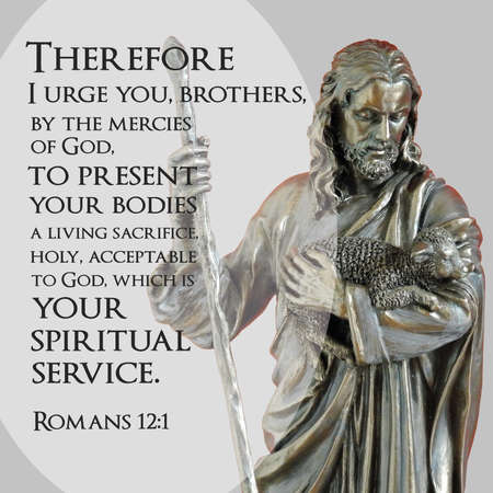 Poster of bible quote. Text says - Therefore I urge you, brothers, by the mercies of God, to present your bodies a living sacrifice, holy, acceptable to God, which is your spiritual service. Romans 12:1