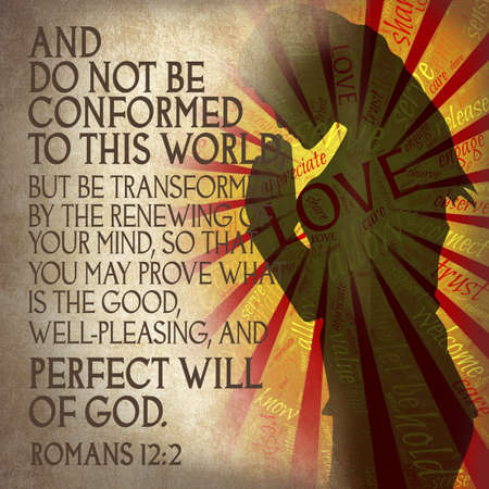 And do not be conformed to this world, but be transformed by the renewing of your mind, so that you may prove what is the good, well-pleasing, and perfect will of God. Romans 12:2 Imagens