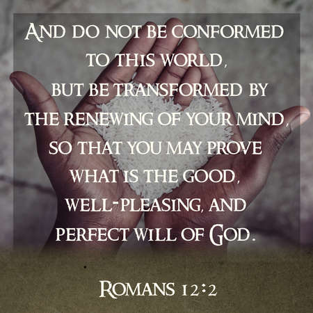 And do not be conformed to this world, but be transformed by the renewing of your mind, so that you may prove what is the good, well-pleasing, and perfect will of God. Romans 12:2 版權商用圖片