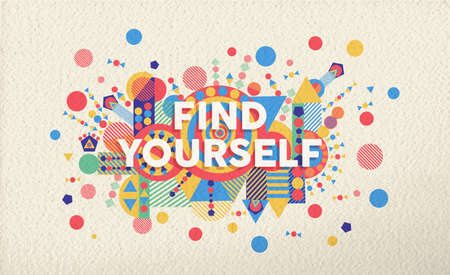 inspiration: Find yourself colorful typographical poster. Inspirational motivation quote design illustration background.  EPS10 vector file with transparency layers. Illustration