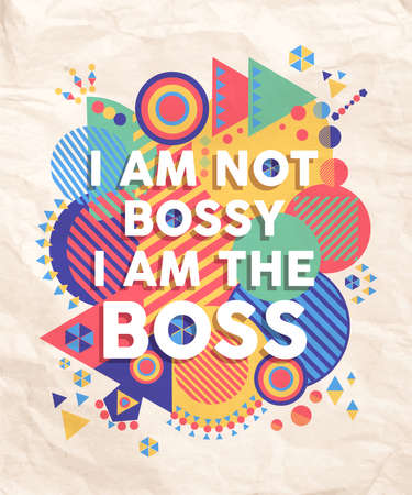 bossy: I am not a bossy boss colorful typography Poster. Inspire hipster motivation quote design background. EPS10 vector file.