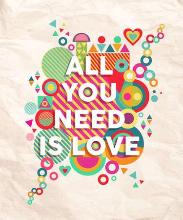Todo lo que necesitas es amor colorido tipografía del cartel. Inspiring cita motivación diseño de fondo ideal para día de San Valentín y la tarjeta de boda. Archivo vectorial EPS10. Ilustración de vector