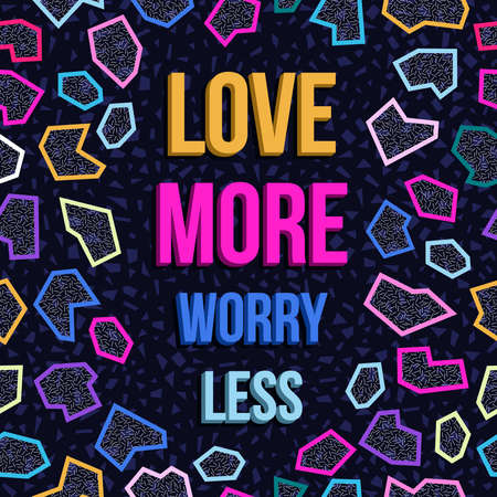 less: Inspiration poster design, love more worry less quote motivation text with retro 80s memphis style geometry background.