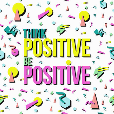 90s: Think and be positive. Inspirational quote poster, positivity concept text with retro 90s memphis style background.
