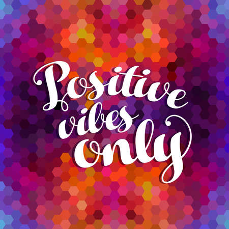 Positive vibes only: positive concept poster design, inspiration quote on colorful grid mosaic background.