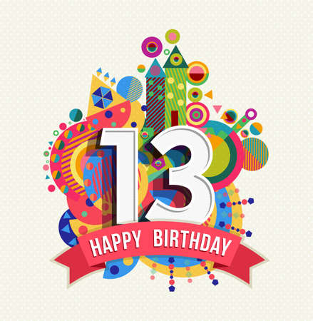 thirteen: Happy Birthday thirteen 13 year fun celebration greeting card with number, text label and colorful geometry design. EPS10 vector.