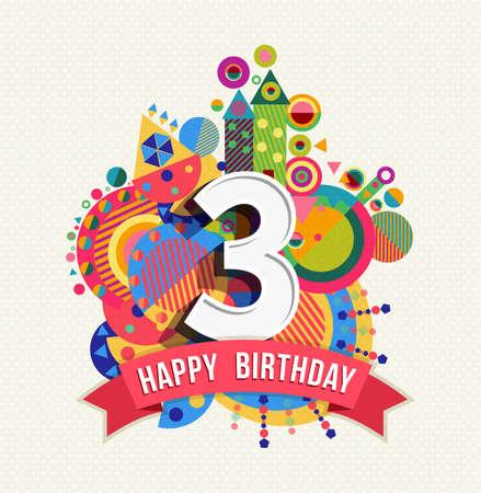 Gelukkige Verjaardag van drie 3 jaar, pretontwerp met nummer, tekst label en kleurrijke geometrie element. Ideaal voor poster of wenskaart. EPS10 vector.