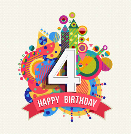 Happy Birthday four 4 year, fun design with number, text label and colorful geometry element. Ideal for poster or greeting card. EPS10 vector.