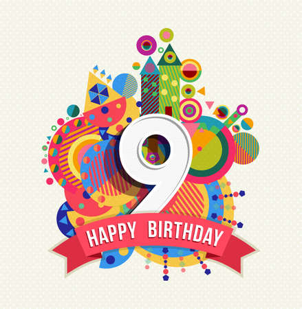 Happy Birthday nine 9 year, fun design with number, text label and colorful geometry element. Ideal for poster or greeting card. EPS10 vector.