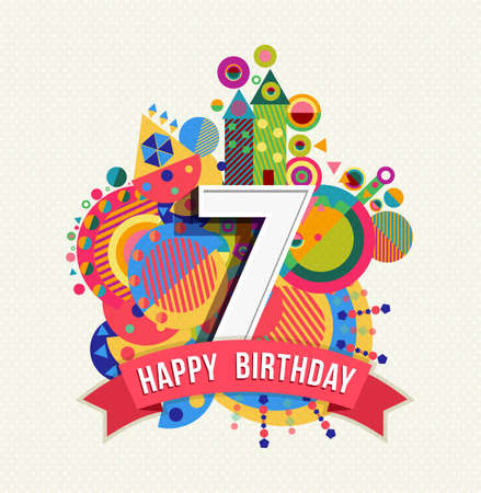 anniversary backgrounds: Happy Birthday seven 7 year, fun design with number, text label and colorful geometry element. Ideal for poster or greeting card. EPS10 vector.