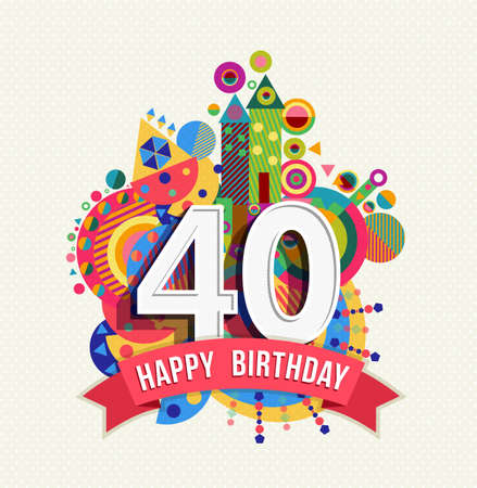 40th: Happy Birthday forty 40 year fun celebration greeting card with number, text label and colorful geometry design. EPS10 vector.