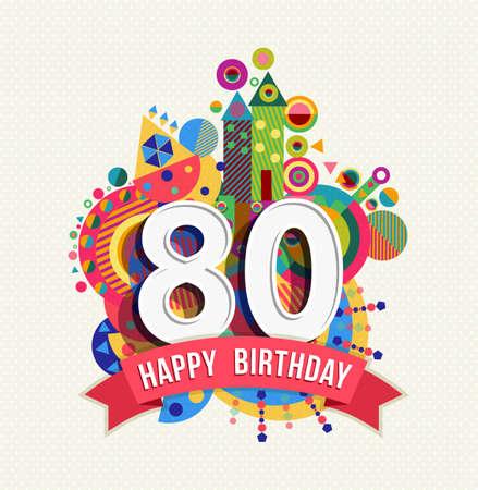 Gelukkige Verjaardag tachtig 80 jaar, leuke viering wenskaart met nummer, tekst label en kleurrijk meetkunde ontwerp. EPS10 vector.