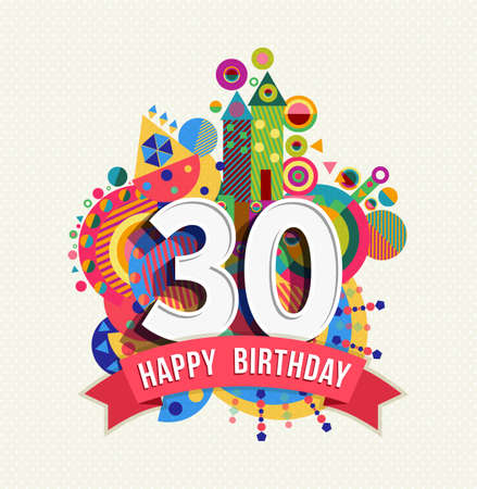 thirty: Happy Birthday thirty 30 year fun celebration greeting card with number, text label and colorful geometry design. EPS10 vector. Illustration