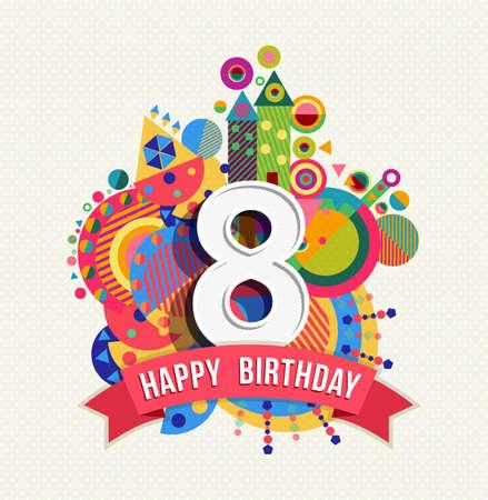 Gelukkige Verjaardag acht 8 jaar, leuk ontwerp met nummer, tekstetiket en kleurrijk geometrie element. Ideaal voor poster of wenskaart. EPS10 vector.