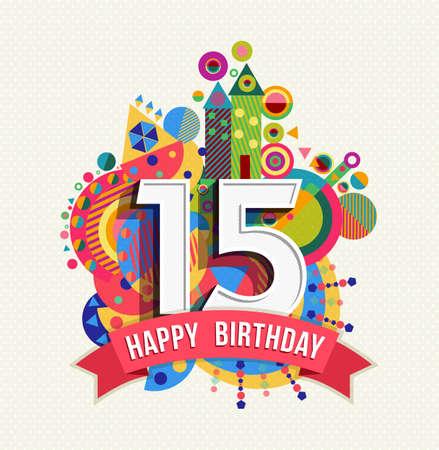 Gelukkige Verjaardag vijftien 15 jaar, pretontwerp met nummer, tekst label en kleurrijke geometrie element. Ideaal voor poster of wenskaart. EPS10 vector. Vector Illustratie