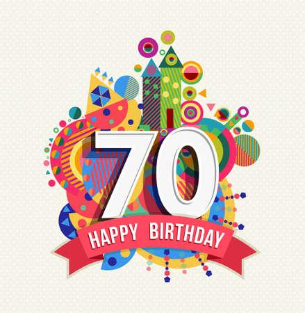 Gelukkige Verjaardag zeventig 70 jaar plezier viering wenskaart met nummer, tekst label en kleurrijk meetkunde ontwerp. EPS10 vector.