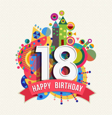 Happy Birthday eighteen 18 year, fun celebration greeting card with number, text label and colorful geometry design. EPS10 vector.