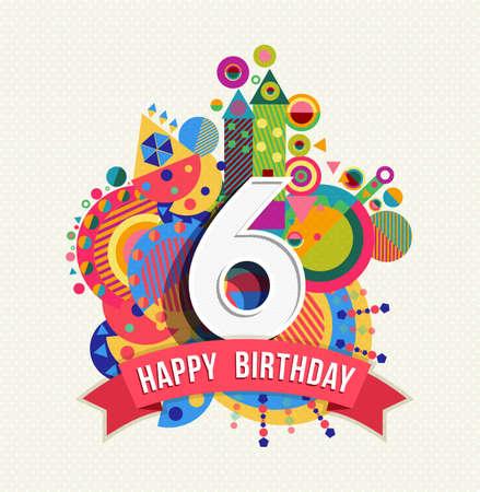 Feliz cumpleaños seis de 6 años, el diseño de la diversión con el número, etiqueta de texto y el elemento geométrico colorido. Ideal para el cartel o tarjeta de felicitación. EPS10 del vector. Ilustración de vector