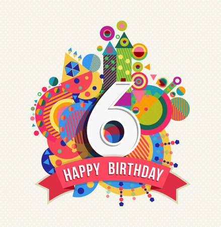 Happy Birthday six 6 year, fun design with number, text label and colorful geometry element. Ideal for poster or greeting card. EPS10 vector. Stock Illustratie