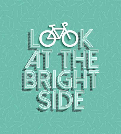 salud y deporte: Concepto de motivación Cartel de la bicicleta, mira el lado brillante de texto cita con el esquema silueta bicicleta y elementos retro. EPS10 del vector.