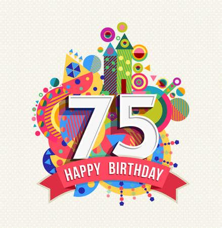 Joyeux anniversaire soixante-quinze pour 75 années, célébration amusante carte de voeux avec le numéro, étiquette de texte et un design de la géométrie. Vecteurs