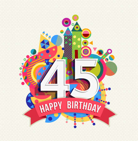 forty: Happy Birthday forty five 45 year, fun celebration greeting card with number, text label and colorful geometry design.