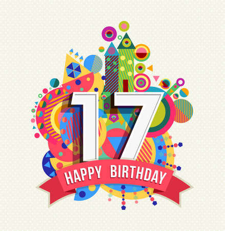 seventeen: Happy Birthday seventeen 17 year, fun celebration greeting card with number, text label and colorful geometry design.