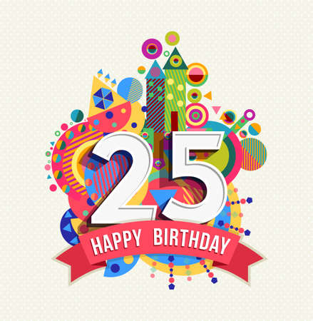 twenty: Happy Birthday twenty five 25 year, fun celebration greeting card with number, text label and colorful geometry design.