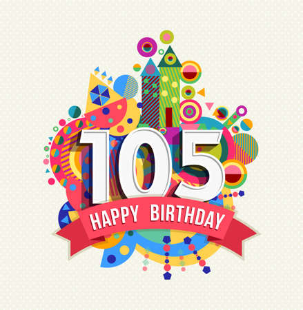 happy anniversary: Happy Birthday one hundred five 105 year, fun celebration anniversary greeting card with number, text label and colorful geometry design.  Illustration