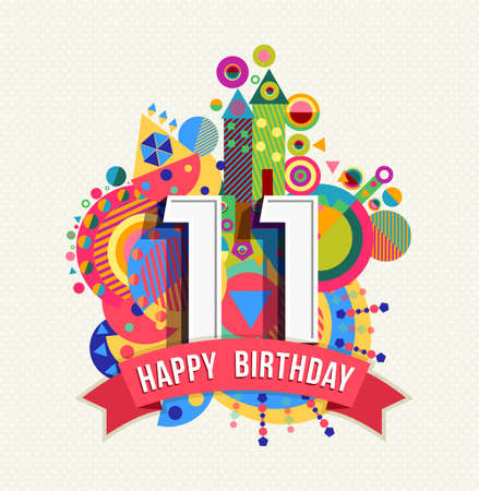 Happy Birthday eleven 11 year, fun celebration greeting card with number, text label and colorful geometry design.