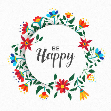 be happy: Be happy quote poster design, positive inspiration message with spring time flower wreath decoration. EPS10 vector.