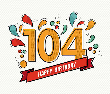 and four of the year: Happy birthday number 104, greeting card for hundred four year in modern flat line art with colorful geometric shapes. Anniversary party invitation, congratulations or celebration design. EPS10 vector.