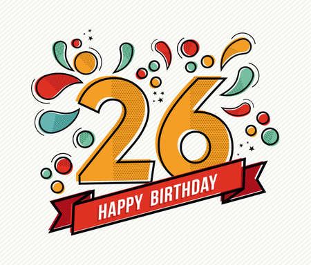 twenty six: Happy birthday number 26, greeting card for twenty six year in modern flat line art with colorful geometric shapes. Anniversary party invitation, congratulations or celebration design. EPS10 vector.