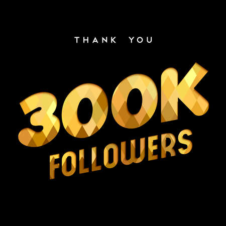 300000 followers thank you gold paper cut number illustration. Special 300k user goal celebration for three hundred thousand social media friends, fans or subscribers. EPS10 vector.