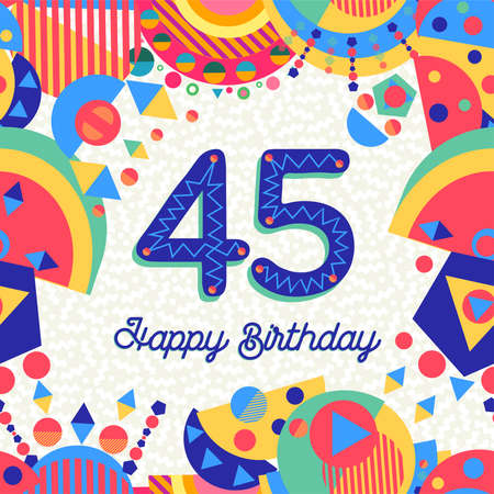 Happy Birthday forty five 45 year fun design with number, text label and colorful decoration. Ideal for party invitation or greeting card.
