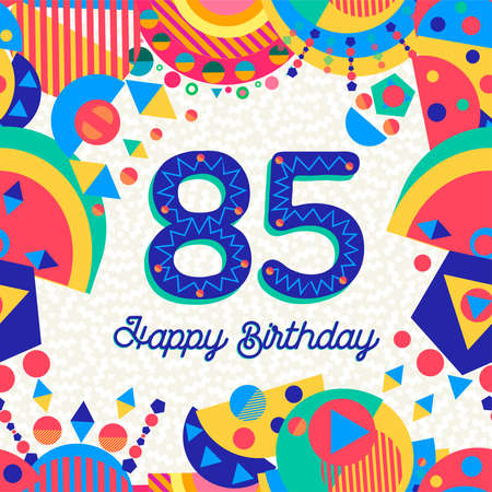 Happy Birthday eighty five 85 year fun design with number, text label and colorful decoration. Ideal for party invitation or greeting card.