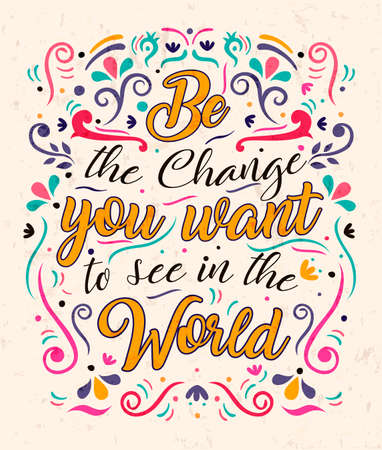 Be the change you want typography quote poster for positive life motivation and leadership. Colorful inspiration lettering design concept.