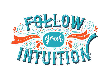 Follow Your Intuition typography quote poster for positive life motivation, confidence and leadership. Colorful inspiration lettering design concept.