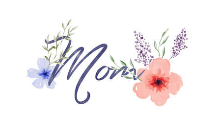 Mother's Day Mom typography quote with hand drawn watercolor flower decoration, elegant floral nature lettering sign.
